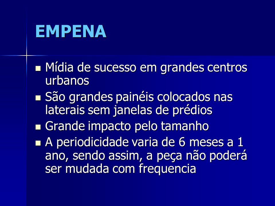 EMPENA Mídia de sucesso em grandes centros urbanos Mídia de sucesso em grandes centros urbanos São grandes painéis colocados nas laterais sem janelas