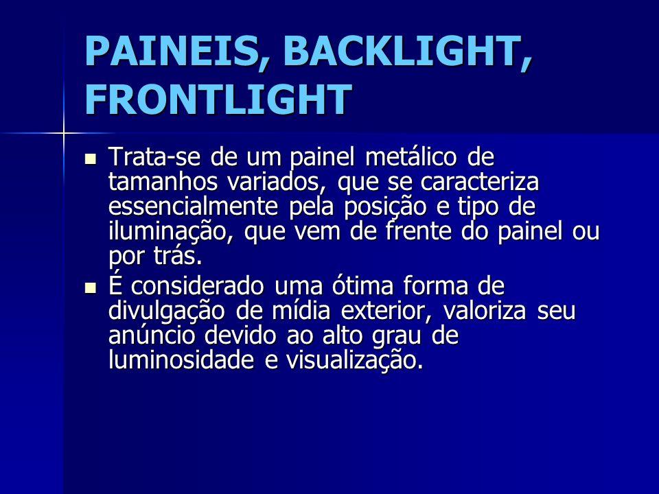PAINEIS, BACKLIGHT, FRONTLIGHT Trata-se de um painel metálico de tamanhos variados, que se caracteriza essencialmente pela posição e tipo de iluminaçã