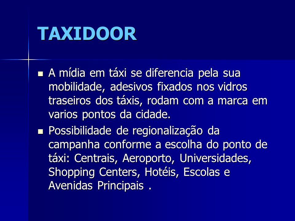 TAXIDOOR A mídia em táxi se diferencia pela sua mobilidade, adesivos fixados nos vidros traseiros dos táxis, rodam com a marca em varios pontos da cid