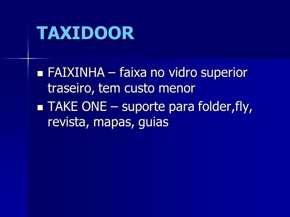 TAXIDOOR FAIXINHA – faixa no vidro superior traseiro, tem custo menor FAIXINHA – faixa no vidro superior traseiro, tem custo menor TAKE ONE – suporte