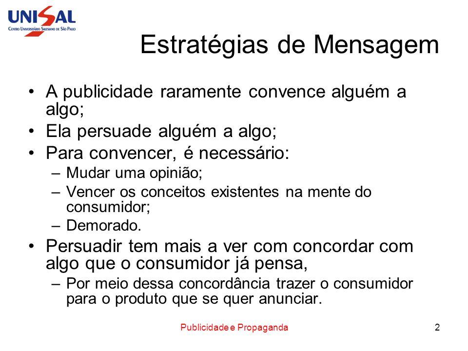 Publicidade e Propaganda2 Estratégias de Mensagem A publicidade raramente convence alguém a algo; Ela persuade alguém a algo; Para convencer, é necess