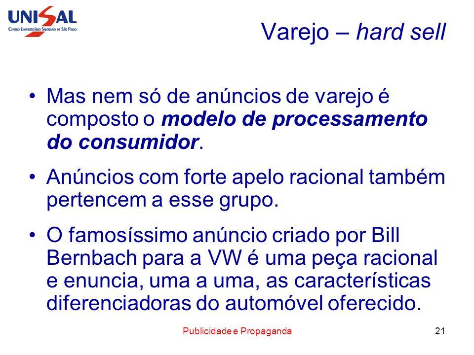 Publicidade e Propaganda21 Varejo – hard sell Mas nem só de anúncios de varejo é composto o modelo de processamento do consumidor. Anúncios com forte