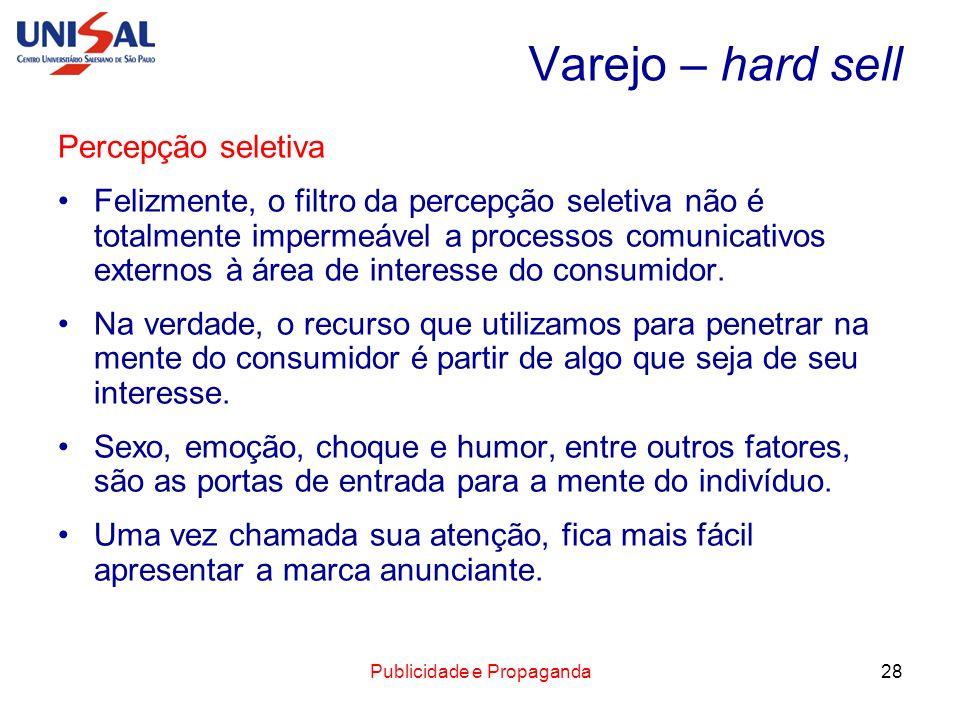 Publicidade e Propaganda28 Varejo – hard sell Percepção seletiva Felizmente, o filtro da percepção seletiva não é totalmente impermeável a processos c