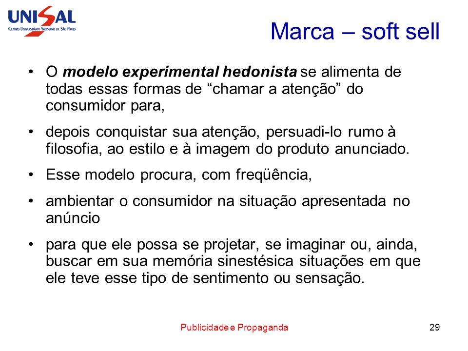 Publicidade e Propaganda29 Marca – soft sell O modelo experimental hedonista se alimenta de todas essas formas de chamar a atenção do consumidor para,