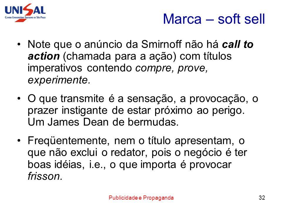 Publicidade e Propaganda32 Marca – soft sell Note que o anúncio da Smirnoff não há call to action (chamada para a ação) com títulos imperativos conten
