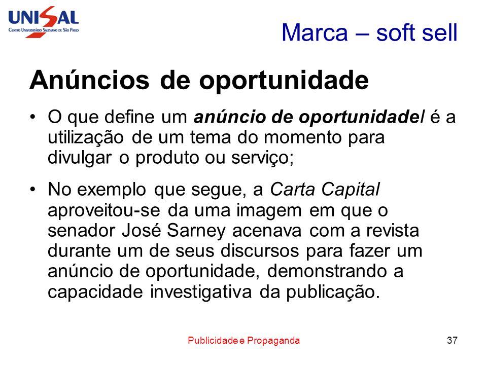 Publicidade e Propaganda37 Marca – soft sell Anúncios de oportunidade O que define um anúncio de oportunidadeI é a utilização de um tema do momento pa