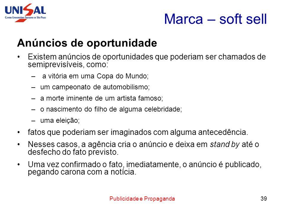 Publicidade e Propaganda39 Marca – soft sell Anúncios de oportunidade Existem anúncios de oportunidades que poderiam ser chamados de semiprevisíveis,