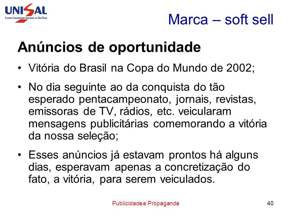 Publicidade e Propaganda40 Marca – soft sell Anúncios de oportunidade Vitória do Brasil na Copa do Mundo de 2002; No dia seguinte ao da conquista do t