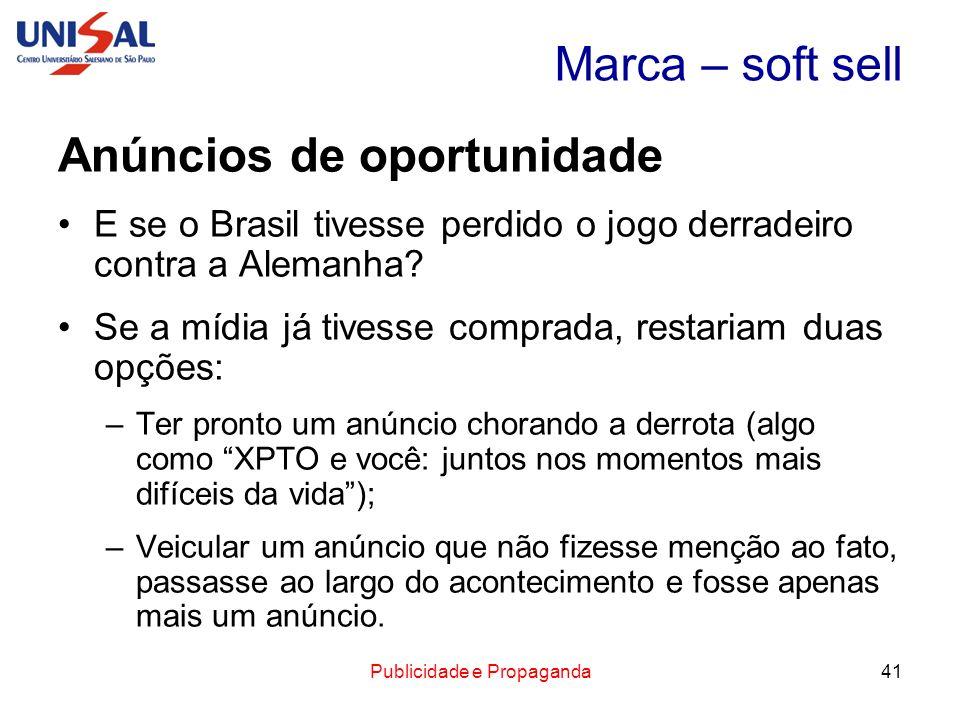 Publicidade e Propaganda41 Marca – soft sell Anúncios de oportunidade E se o Brasil tivesse perdido o jogo derradeiro contra a Alemanha? Se a mídia já