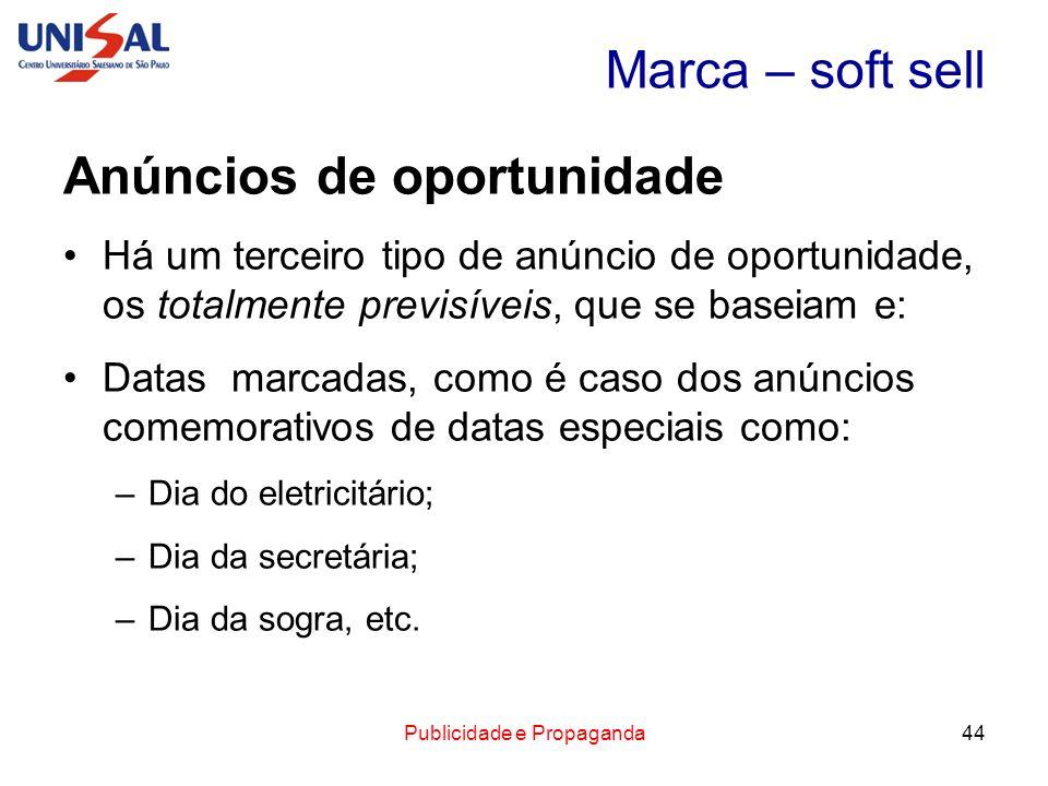 Publicidade e Propaganda44 Marca – soft sell Anúncios de oportunidade Há um terceiro tipo de anúncio de oportunidade, os totalmente previsíveis, que s