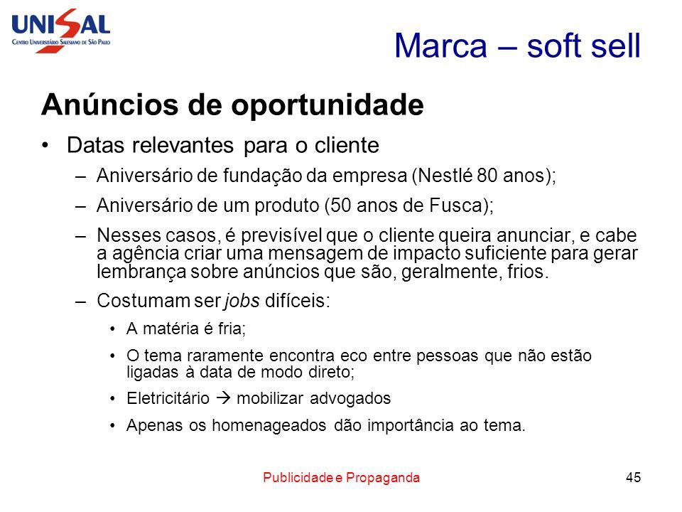 Publicidade e Propaganda45 Marca – soft sell Anúncios de oportunidade Datas relevantes para o cliente –Aniversário de fundação da empresa (Nestlé 80 a
