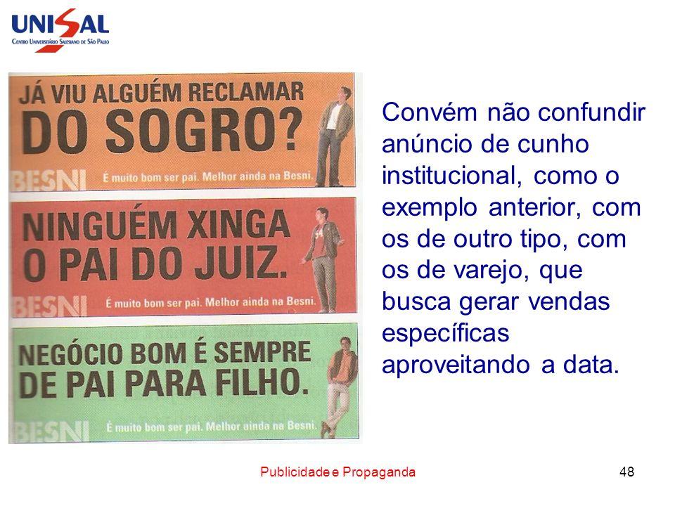 Publicidade e Propaganda48 Convém não confundir anúncio de cunho institucional, como o exemplo anterior, com os de outro tipo, com os de varejo, que b