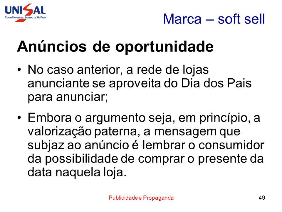 Publicidade e Propaganda49 Marca – soft sell Anúncios de oportunidade No caso anterior, a rede de lojas anunciante se aproveita do Dia dos Pais para a