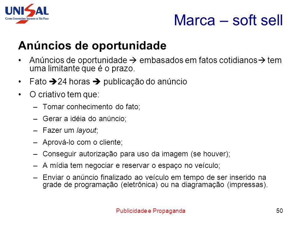 Publicidade e Propaganda50 Marca – soft sell Anúncios de oportunidade Anúncios de oportunidade embasados em fatos cotidianos tem uma limitante que é o