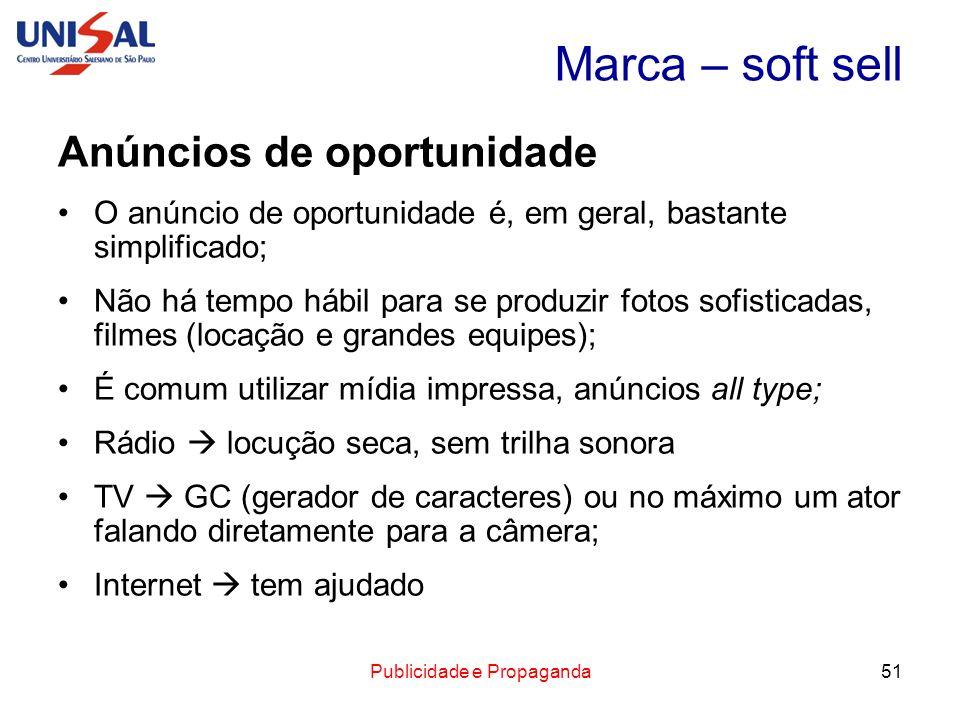 Publicidade e Propaganda51 Marca – soft sell Anúncios de oportunidade O anúncio de oportunidade é, em geral, bastante simplificado; Não há tempo hábil