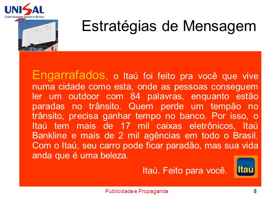Publicidade e Propaganda9 Estratégias de Mensagem Engarrafados, o Itaú foi feito pra você que vive numa cidade como esta, onde as pessoas conseguem ler um outdoor com 84 palavras, enquanto estão paradas no trânsito.