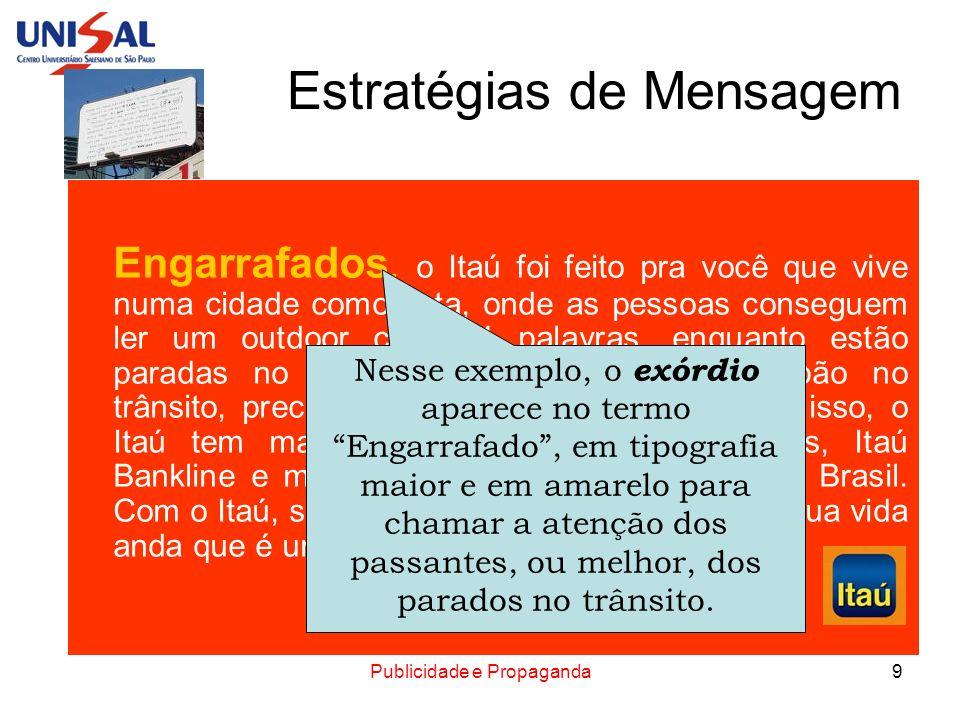 Publicidade e Propaganda10 Estratégias de Mensagem Engarrafados, o Itaú foi feito pra você que vive numa cidade como esta, onde as pessoas conseguem ler um outdoor com 84 palavras, enquanto estão paradas no trânsito.