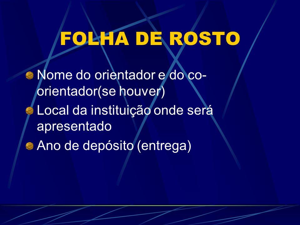 FOLHA DE ROSTO Nome do orientador e do co- orientador(se houver) Local da instituição onde será apresentado Ano de depósito (entrega)