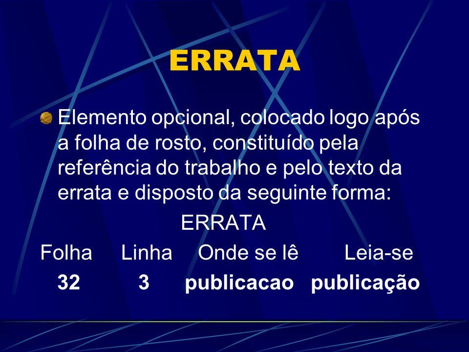 ERRATA Elemento opcional, colocado logo após a folha de rosto, constituído pela referência do trabalho e pelo texto da errata e disposto da seguinte f
