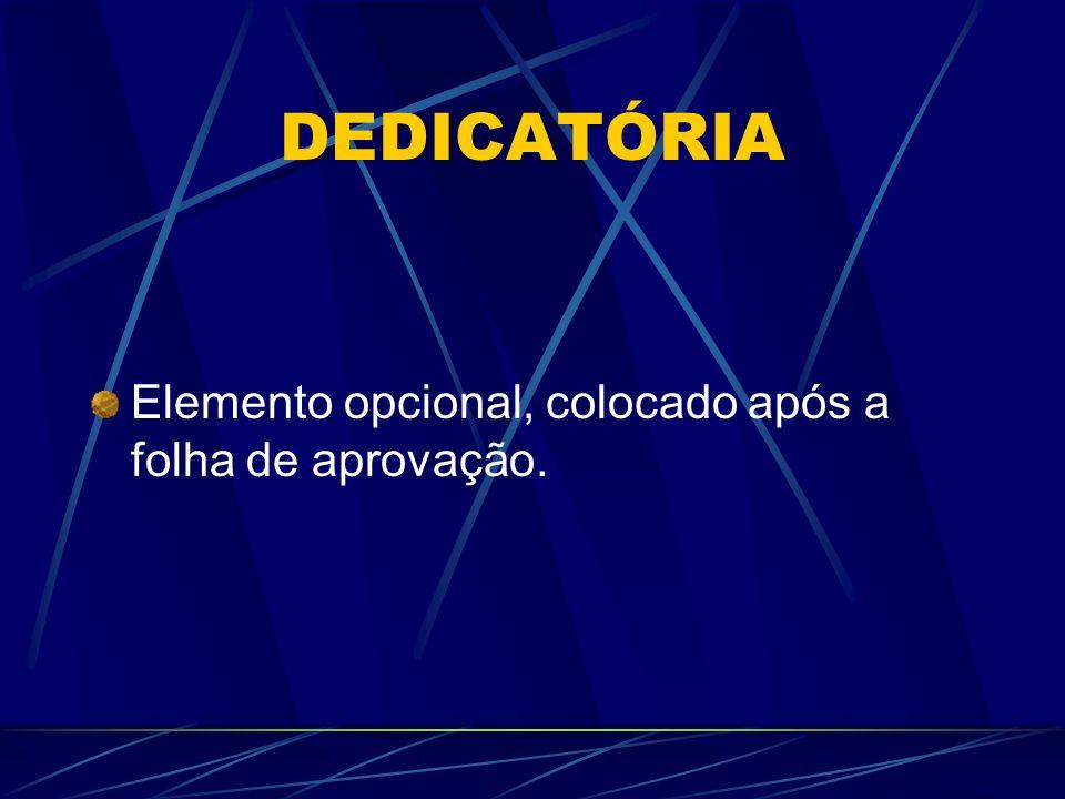 DEDICATÓRIA Elemento opcional, colocado após a folha de aprovação.
