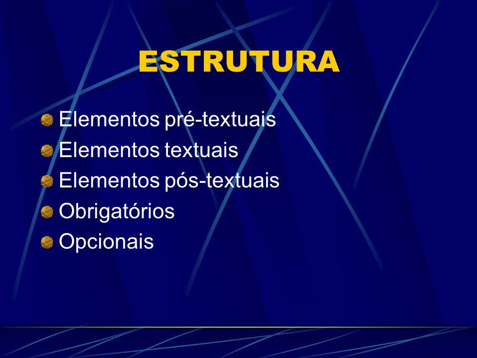 Elementos Pré-textuais Capa (obrigatório) Lombada (opcional) Folha de rosto (obrigatório) Errata (opcional) Folha de aprovação (obrigatório) Dedicatória (opcional) Agradecimentos (opcional)