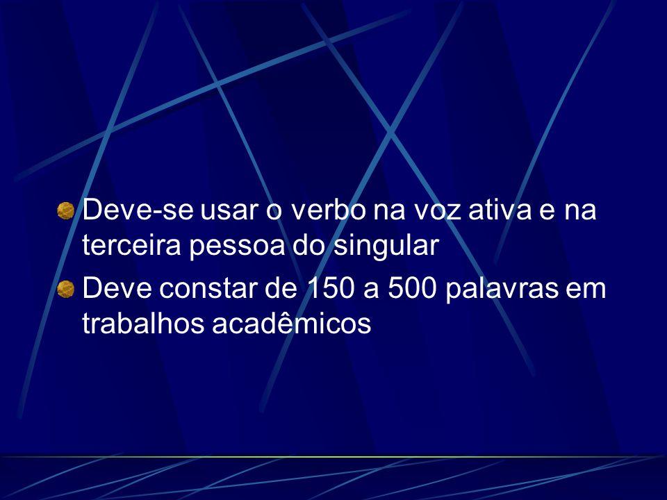 Deve-se usar o verbo na voz ativa e na terceira pessoa do singular Deve constar de 150 a 500 palavras em trabalhos acadêmicos