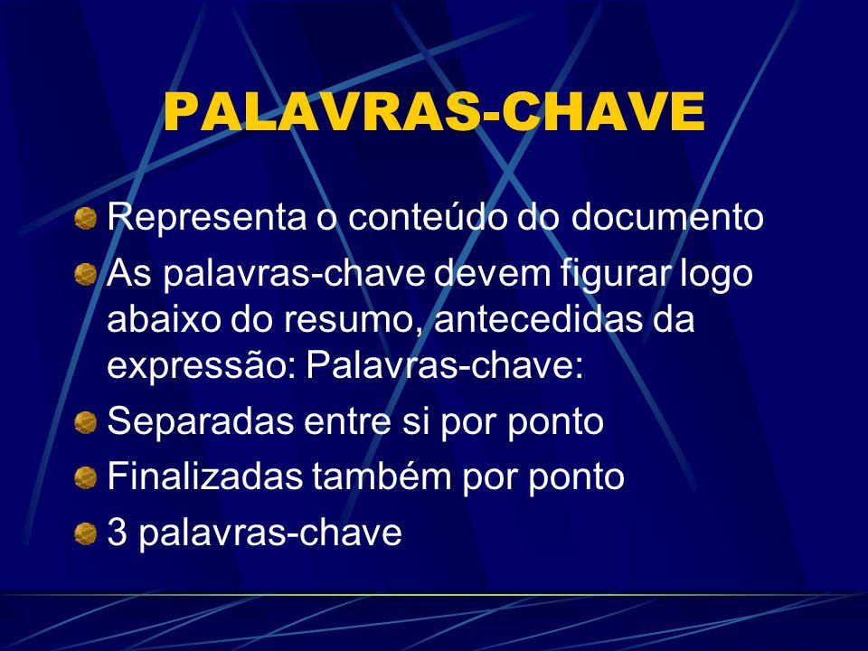 PALAVRAS-CHAVE Representa o conteúdo do documento As palavras-chave devem figurar logo abaixo do resumo, antecedidas da expressão: Palavras-chave: Sep