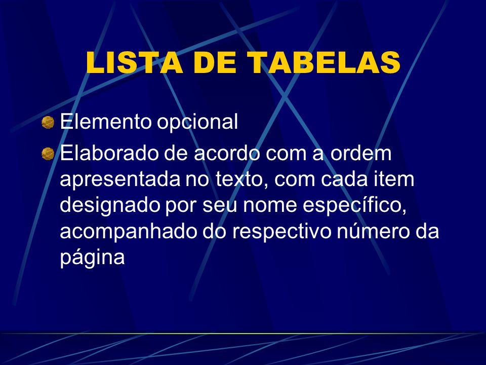 LISTA DE TABELAS Elemento opcional Elaborado de acordo com a ordem apresentada no texto, com cada item designado por seu nome específico, acompanhado