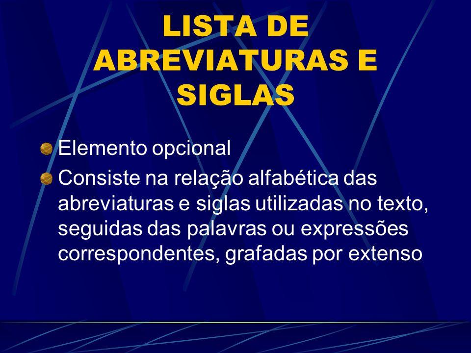 LISTA DE ABREVIATURAS E SIGLAS Elemento opcional Consiste na relação alfabética das abreviaturas e siglas utilizadas no texto, seguidas das palavras o