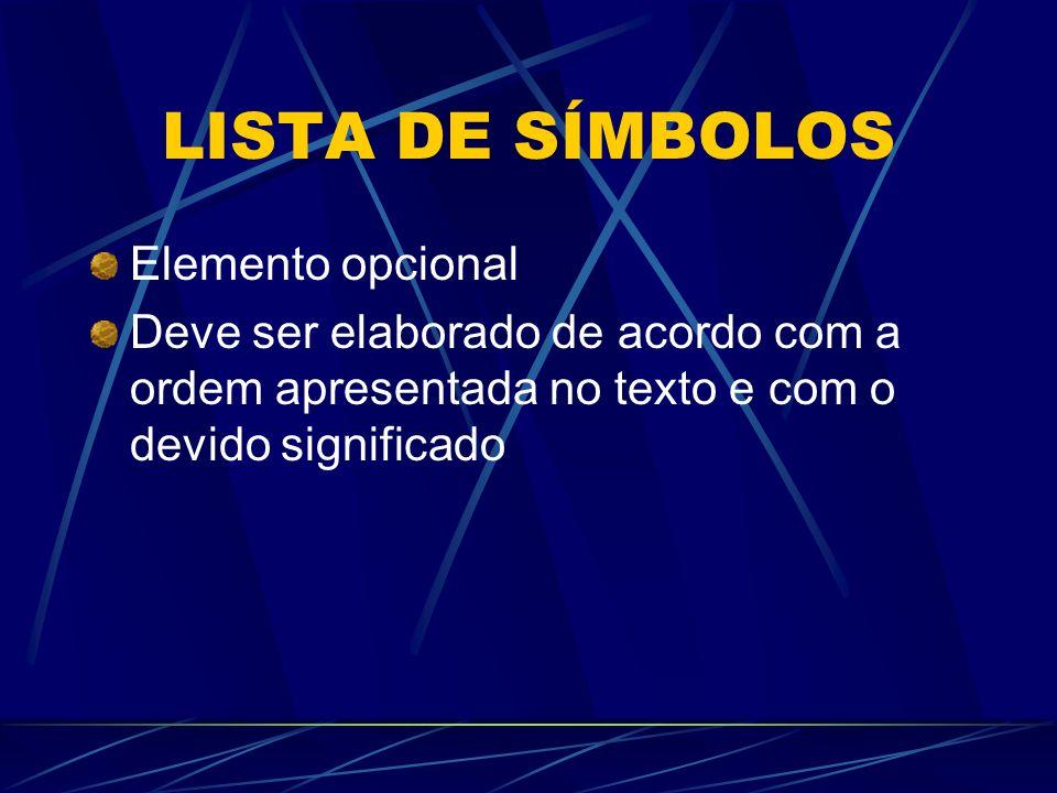 LISTA DE SÍMBOLOS Elemento opcional Deve ser elaborado de acordo com a ordem apresentada no texto e com o devido significado