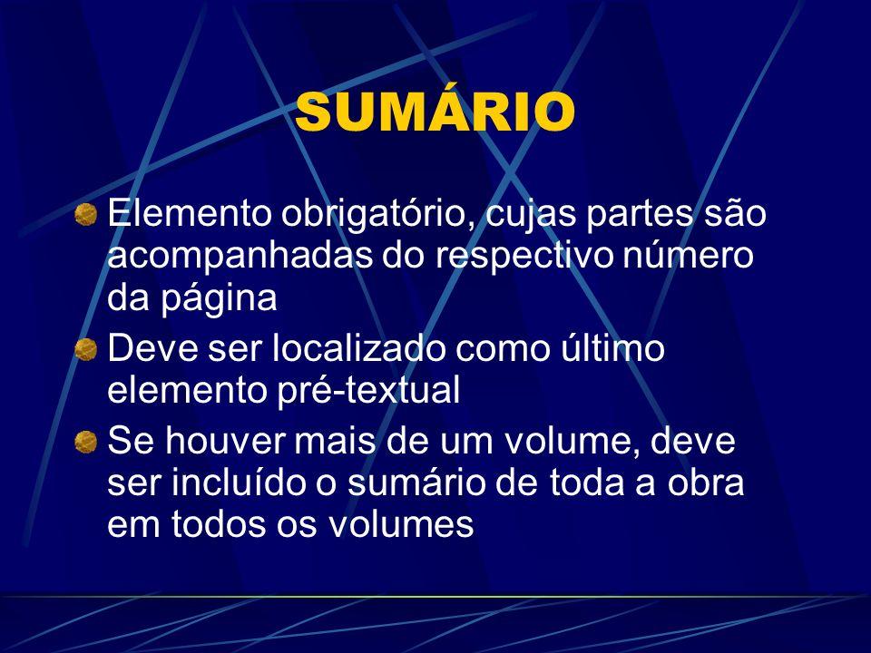 SUMÁRIO Elemento obrigatório, cujas partes são acompanhadas do respectivo número da página Deve ser localizado como último elemento pré-textual Se hou