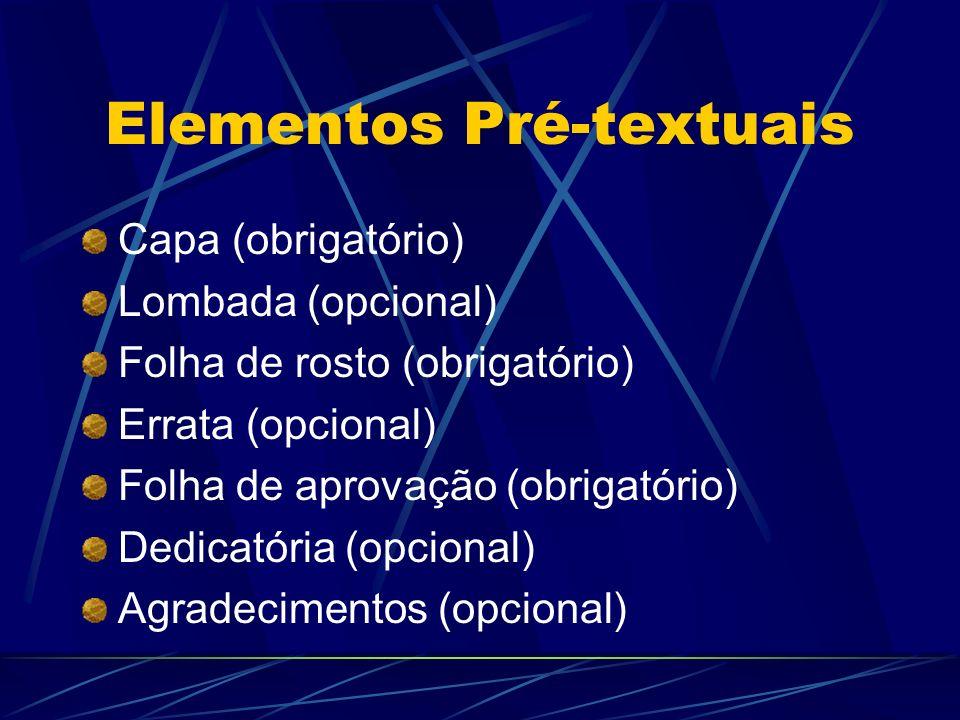 Elementos Pré-textuais Capa (obrigatório) Lombada (opcional) Folha de rosto (obrigatório) Errata (opcional) Folha de aprovação (obrigatório) Dedicatór
