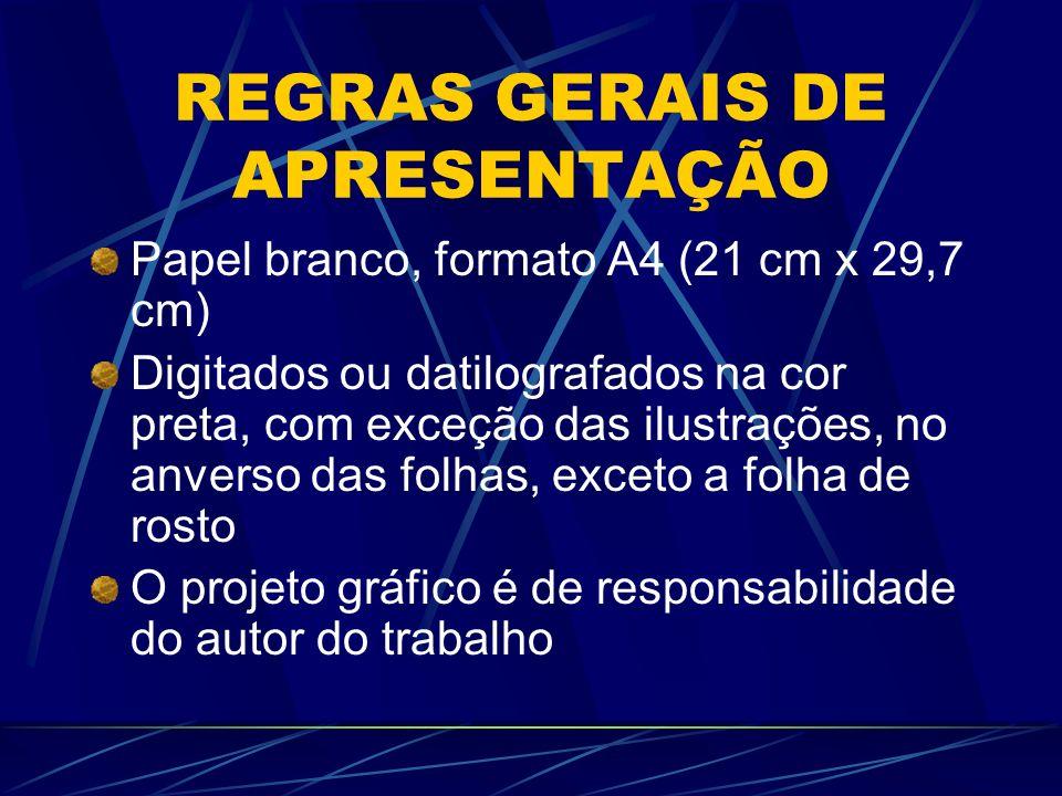 REGRAS GERAIS DE APRESENTAÇÃO Papel branco, formato A4 (21 cm x 29,7 cm) Digitados ou datilografados na cor preta, com exceção das ilustrações, no anv