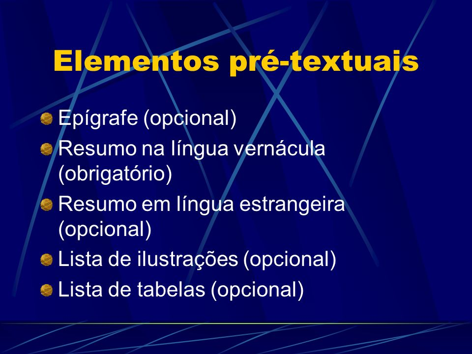 Elementos pré-textuais Epígrafe (opcional) Resumo na língua vernácula (obrigatório) Resumo em língua estrangeira (opcional) Lista de ilustrações (opci
