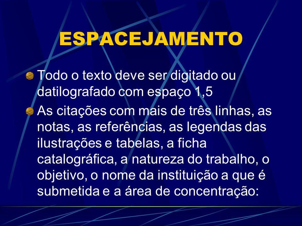 ESPACEJAMENTO Todo o texto deve ser digitado ou datilografado com espaço 1,5 As citações com mais de três linhas, as notas, as referências, as legenda