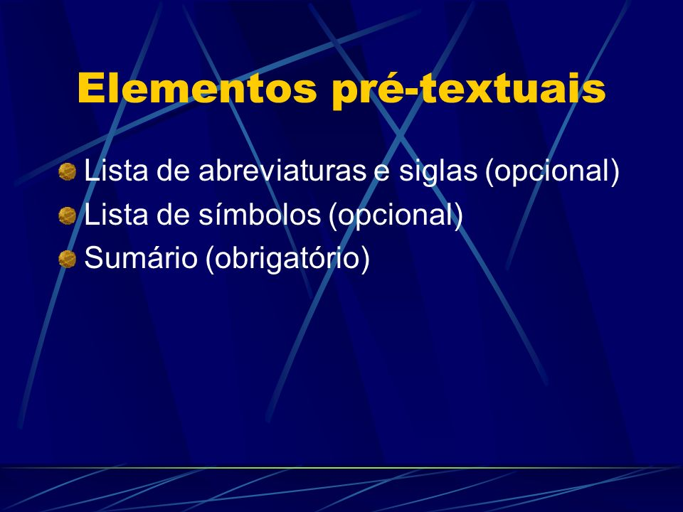 Elementos pré-textuais Lista de abreviaturas e siglas (opcional) Lista de símbolos (opcional) Sumário (obrigatório)