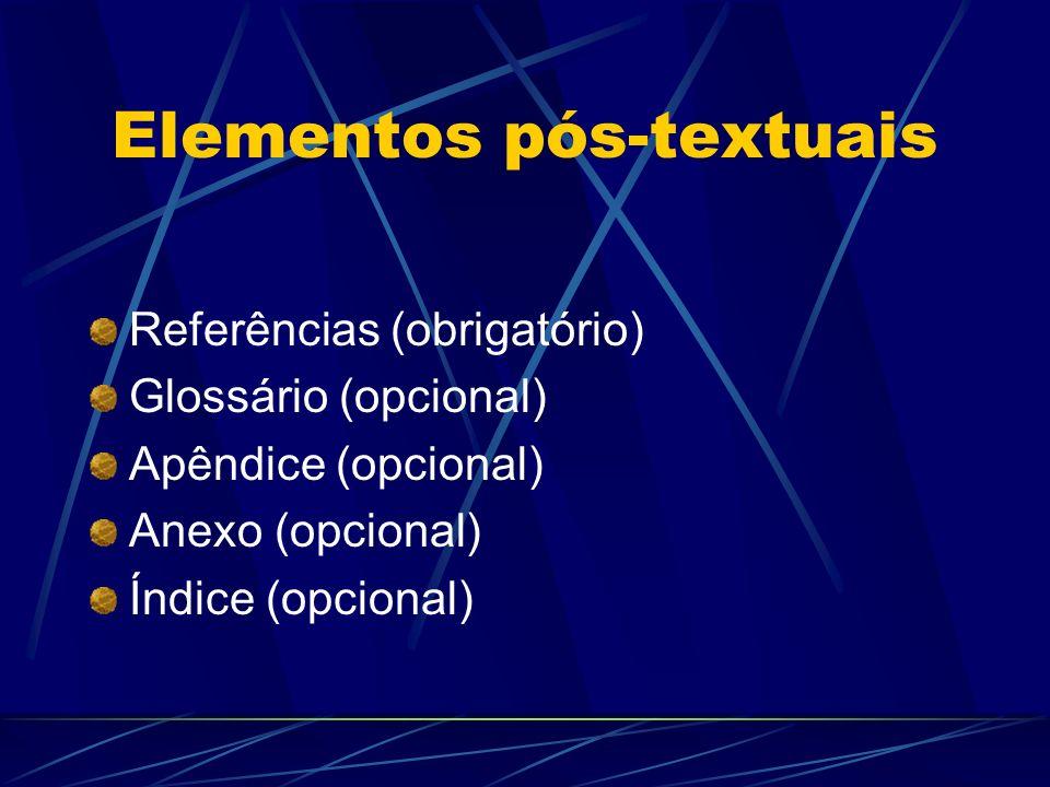 Elementos pós-textuais Referências (obrigatório) Glossário (opcional) Apêndice (opcional) Anexo (opcional) Índice (opcional)