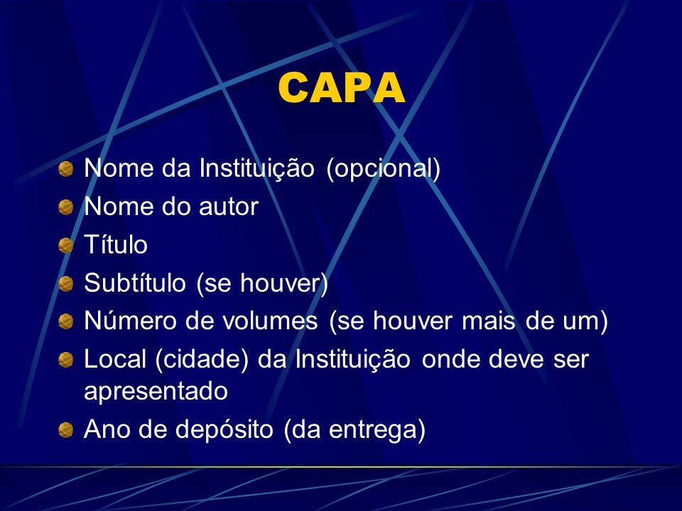 CAPA Nome da Instituição (opcional) Nome do autor Título Subtítulo (se houver) Número de volumes (se houver mais de um) Local (cidade) da Instituição