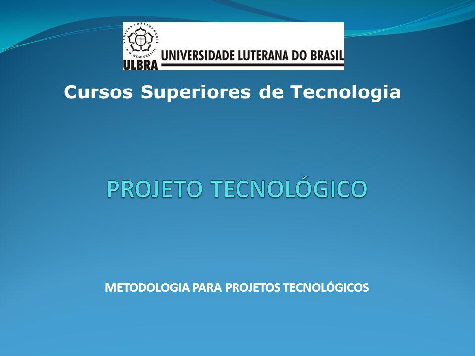 METODOLOGIA PARA PROJETOS TECNOLÓGICOS Cursos Superiores de Tecnologia