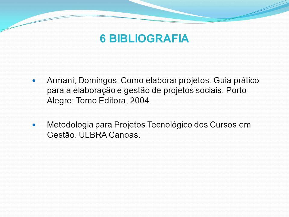 6 BIBLIOGRAFIA Armani, Domingos.