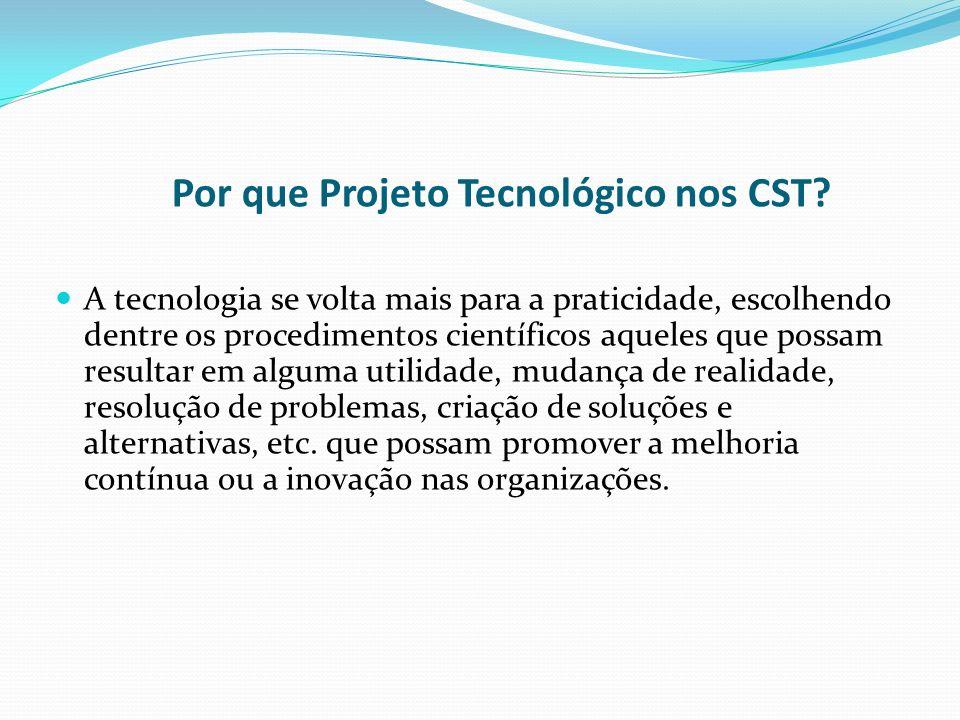 Por que Projeto Tecnológico nos CST.
