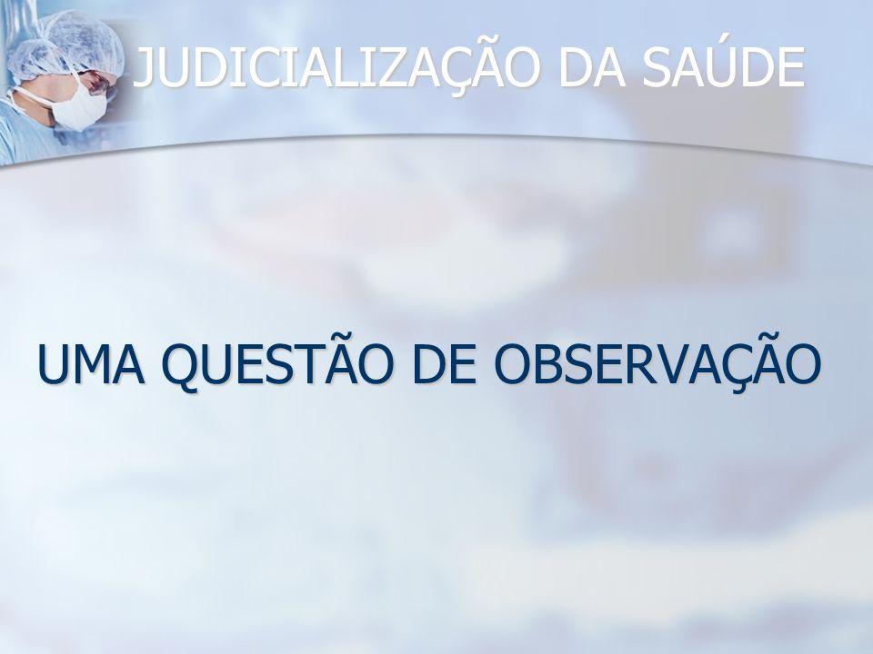 JUDICIALIZAÇÃO DA SAÚDE UMA QUESTÃO DE OBSERVAÇÃO