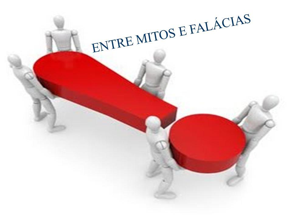 ENTRE MITOS E FALÁCIAS