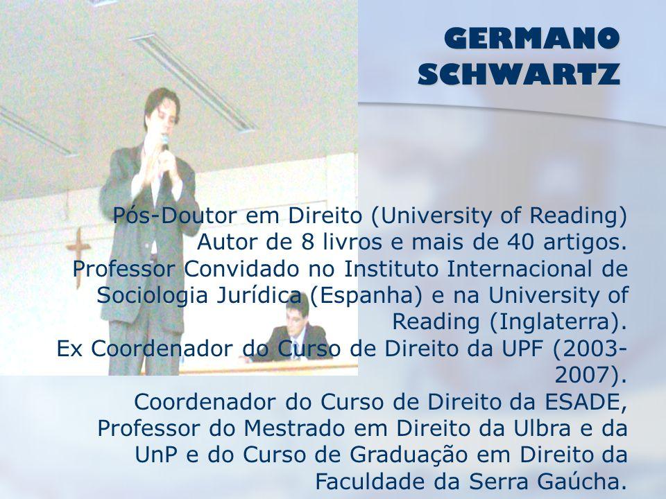 GERMANO SCHWARTZ GERMANO SCHWARTZ Pós-Doutor em Direito (University of Reading) Autor de 8 livros e mais de 40 artigos. Professor Convidado no Institu