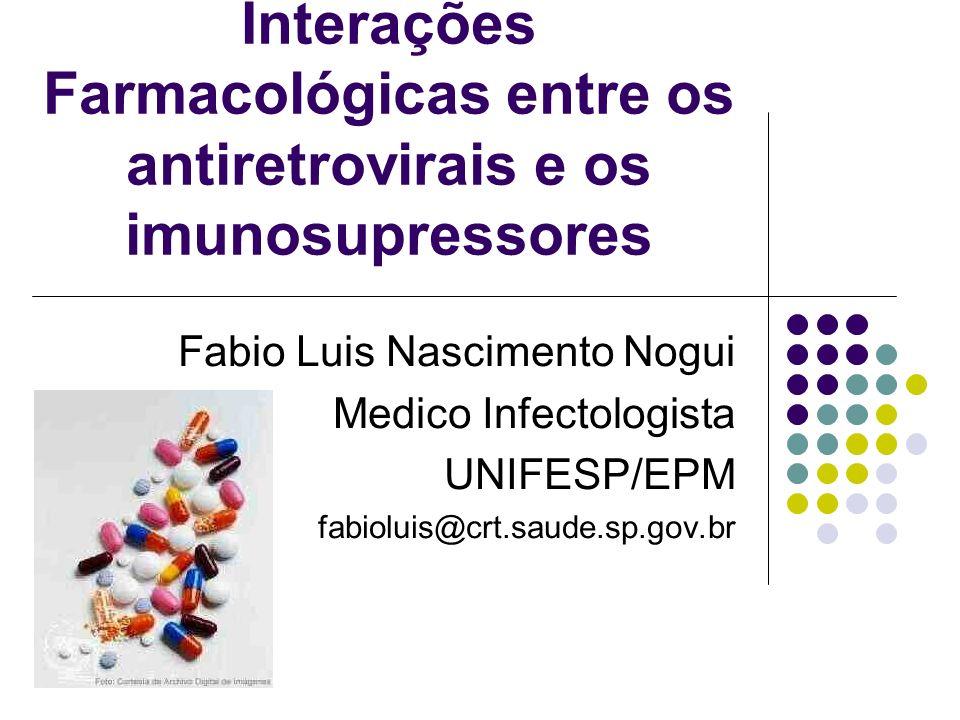 TACROLIMUS (TAC) Macrolideo metabolizado no figado pela CYP3A; IP inibem CYP3A e podem induzir níveis de TAC devido alterações metabólicas.