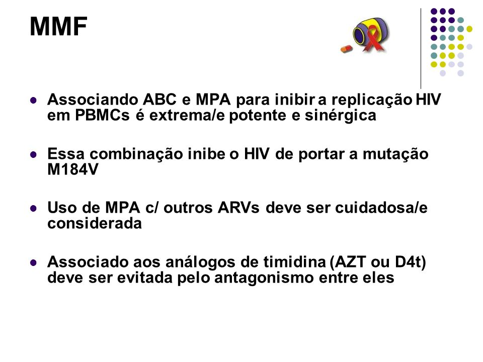 MMF Associando ABC e MPA para inibir a replicação HIV em PBMCs é extrema/e potente e sinérgica Essa combinação inibe o HIV de portar a mutação M184V U
