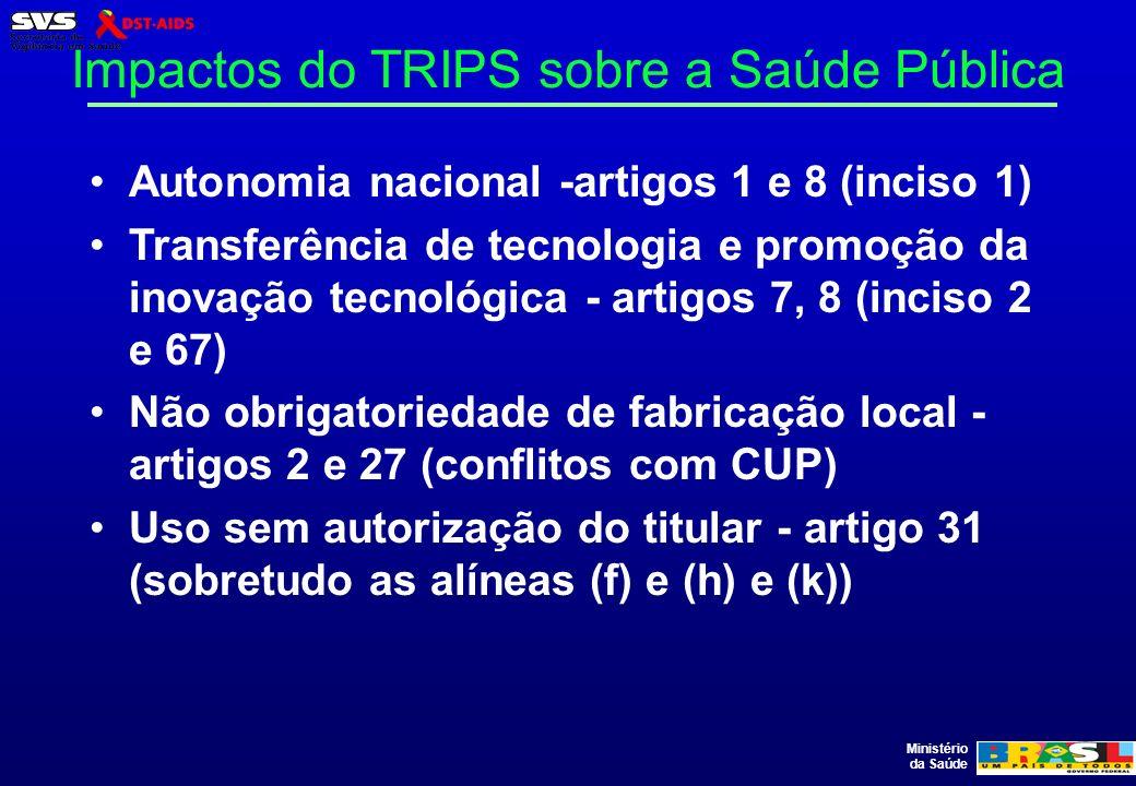Ministério da Saúde Impactos do TRIPS sobre a Saúde Pública Autonomia nacional -artigos 1 e 8 (inciso 1) Transferência de tecnologia e promoção da ino
