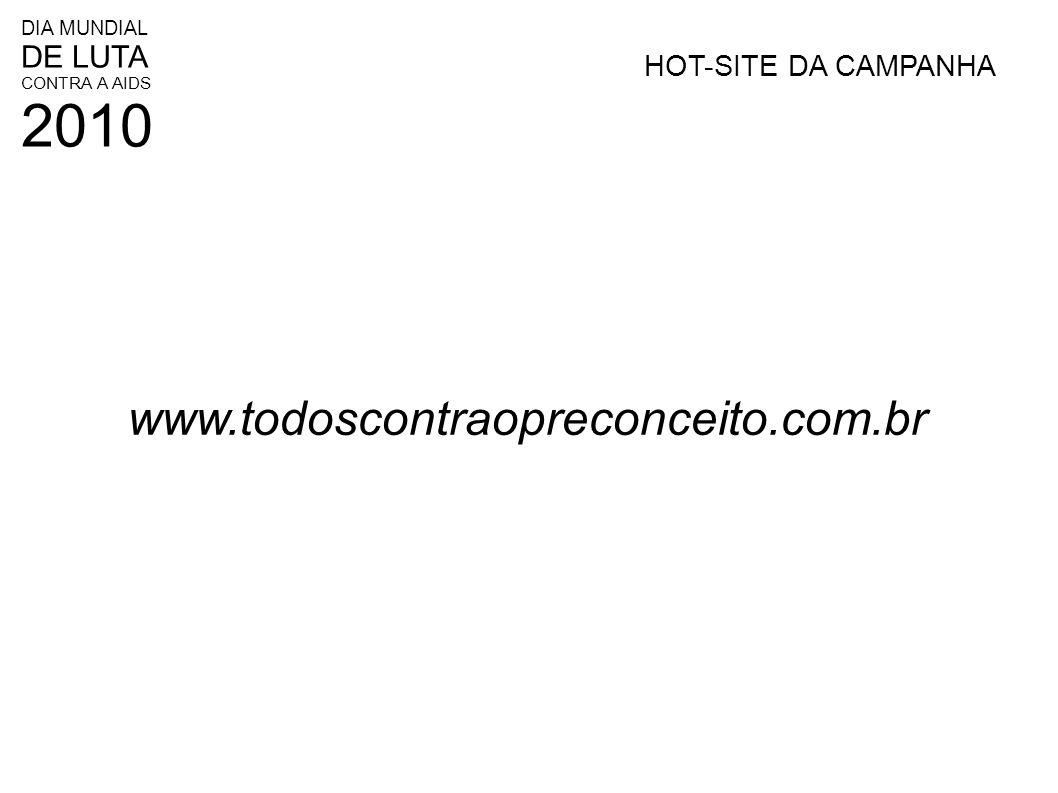 DIA MUNDIAL DE LUTA CONTRA A AIDS 2010 HOT-SITE DA CAMPANHA www.todoscontraopreconceito.com.br