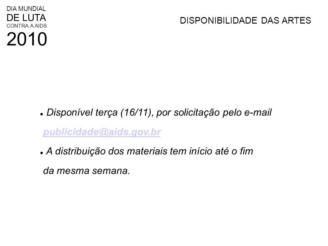 DIA MUNDIAL DE LUTA CONTRA A AIDS 2010 DISPONIBILIDADE DAS ARTES Disponível terça (16/11), por solicitação pelo e-mail publicidade@aids.gov.br A distr