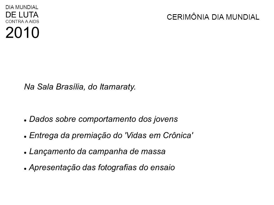DIA MUNDIAL DE LUTA CONTRA A AIDS 2010 CERIMÔNIA DIA MUNDIAL Na Sala Brasília, do Itamaraty. Dados sobre comportamento dos jovens Entrega da premiação